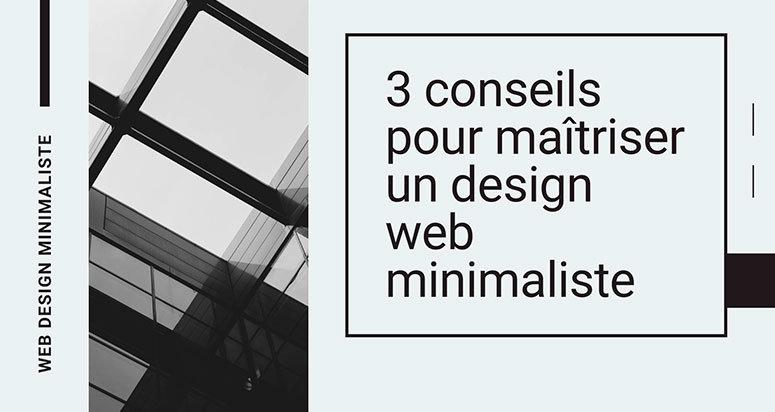 3 conseils pour maîtriser un design web minimaliste